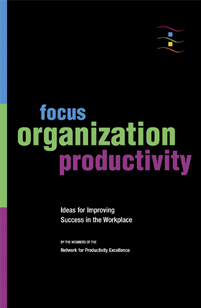 Focus, Organization, Productivity: Ideas for Improving Success In the Workpace Book Cover